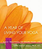 A Year of Living Your Yoga: Daily Practices…