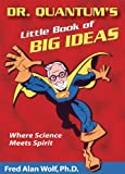 Wolf PhD, Fred Alan: Dr. Quantum's Little Book Of Big Ideas: Where Science Meets Spirit