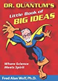 Wolf, Fred Alan: Dr. Quantum's Little Book Of Big Ideas: Where Science Meets Spirit