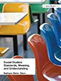 Barbara Slater Stern: Social Studies: Standards, Meaning, and Understanding