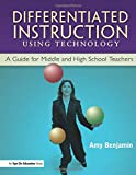 Benjamin, Amy: Differentiated Instruction Using Technology: A Guide For Middle And High School Teachers