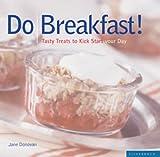 Donovan, Jane: Do Breakfast!: Tasty Treats to Kick Start Your Day