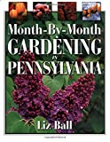 Ball, Liz: Month-By-Month Gardening in Pennsylvania