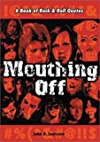 Luerssen, John D.: Mouthing Off: A Book of Rock and Roll Quotes
