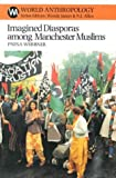 Pnina Werbner: Imagined Diasporas among Manchester Muslims: The Public Performance of Pakistani Transnational Identity Politics (World Anthropology)