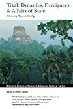 Sabloff, Jeremy A.: Tikal: Dynasties, Foreigners and Affairs of State  Advancing Maya Archaeology