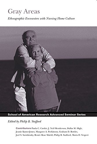 gray-areas-ethnographic-encounters-with-nursing-home-culture-school-for-advanced-research-advanced-seminar-series