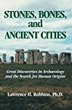 Robbins, Lawrence H.: Stones, Bones And Ancient Cities: Great Discoveries In Archaeology And The Search For...