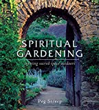 Streep, Peg: Spiritual Gardening : Creating Sacred Space Outdoors
