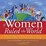Ellison, Sheila: If Women Ruled The World: How to Create the World We Want to Live in; Stories, Ideas, and Inspiration for Change