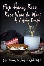 Fish Heads, Rice, Rice Wine & War: A Vietnam…