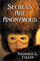 Secrets Are Anonymous by Frederick L. Cullen