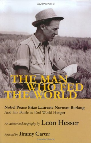 the-man-who-fed-the-world-nobel-peace-prize-laureate-norman-borlaug-and-his-battle-to-end-world-hunger