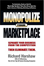 Monopolize Your Marketplace by Richard…