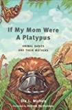 Michels, Dia L.: If My Mom Were a Platypus: Animal Babies and Their Mothers