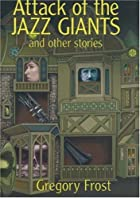 Attack of the Jazz Giants: and Other Stories…