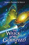 Kelly, James Patrick: The Wreck of the Godspeed: And Other Stories