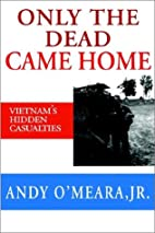 Only The Dead Came Home: Vietnam's Hidden…