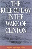 Pilon, Roger: The Rule of Law in the Wake of Clinton