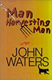 Waters, John: Man Harvesting Man