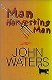 Waters, John: Man Harvesting Man
