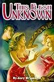 Braunbeck, Gary A.: This Flesh Unknown