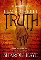 Black Market Truth by Sharon Kaye