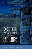 Lake, Jay: Dogs In The Moonlight