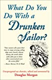 Morgan, Douglas: What Do You Do With a Drunken Sailor?: Unexpurgated Sea Chanties