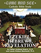 Come and See: Ezekiel, Hebrews, Revelation…