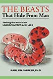 Shuker, Karl P. N.: The Beasts That Hide from Man: Seeking the World's Last Undiscovered Animals