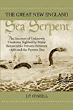 O'Neill, J. P.: The Great New England Sea Serpent: An Account of Unknown Creatures Sighted by Many Respectable Persons Between 1638 and the Present Day