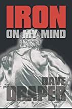 Iron on My Mind by Dave Draper