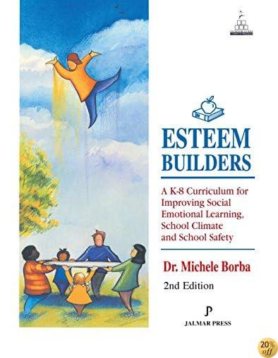 Esteem Builders: A K-8 Self Esteem Curriculum for Improving Student Achievement, Behavior and School Climate, Second Edition