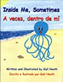Gail Heath: Inside Me, Sometimes/A veces, dentro de mí(English and Spanish Edition)