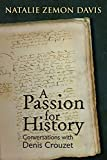 Natalie Zemon Davis: A Passion for History: Natalie Zemon Davis, Conversations With Denis Crouzet (Early Modern Studies)