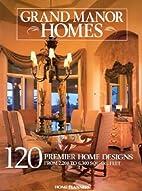 Grand Manor Homes: 120 Premier Home Designs…