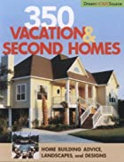 350 Vacation & Second Homes by Hanley Wood…