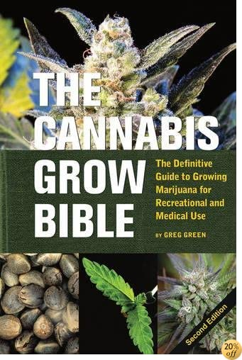 TThe Cannabis Grow Bible: The Definitive Guide to Growing Marijuana for Recreational and Medical Use (Ultimate Series)