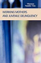 Working Mothers and Juvenile Delinquency…