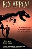Larson, Peter L.: Rex Appeal : The Amazing Story of Sue, the Dinosaur That Changed Science, the Law, and My Life
