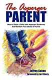 Jeffrey Cohen: The Asperger Parent: How to Raise a Child with Asperger Syndrome and Maintain Your Sense of Humor