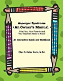 Korin, Ellen S. Heller: Asperger Syndrome an Owner's Manual: What You, Your Parents And Your Teachers Need to Know; an Interactive Guide And Workbook