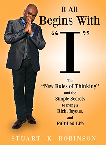 it-all-begins-with-i-the-new-rules-of-thinking-and-the-simple-secrets-to-living-a-rich-joyous-and-fulfilled-life
