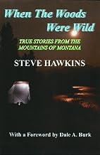 When the Woods Were Wild by Steve Hawkins