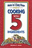 Jones, Barbara C.: Cooking With 5 Ingredients (Flavors of Home)