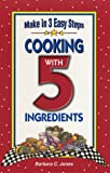 Jones, Barbara C.: Cooking With 5 Ingredients