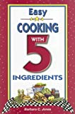 Jones, Barbara C.: Easy Cooking With 5 Ingredients