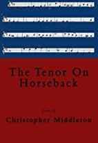 The Tenor on Horseback: Poems by Christopher…