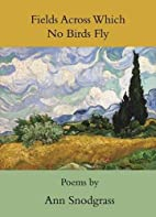 Fields Across Which No Birds Fly by Ann…